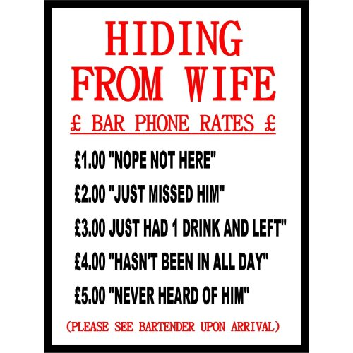 Funny Bar Sign 1.2mm rigid plastic sign (Hiding from wife) Humorous pub phone rates 200mm x 150mm