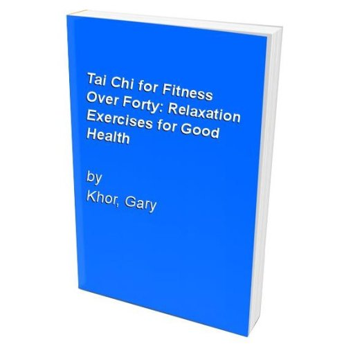 Tai Chi for Fitness Over Forty: Relaxation Exercises for Good Health