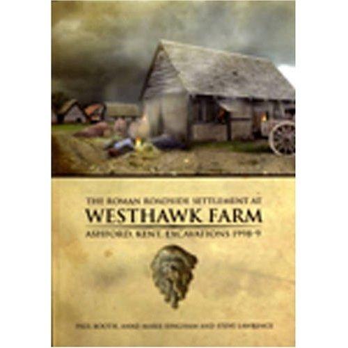 The Roman Roadside Settlement at Westhawk Farm, Ashford, Kent: Excavations 1998-9 (Oxford Archaeology Monograph)