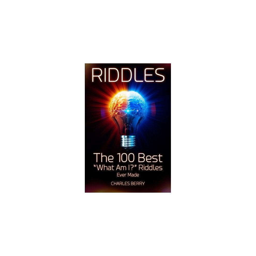 """Riddles: The 100 Best """"What Am I?"""" Riddles Ever Made: Volume 1 (Riddles,  Brain Teasers and Puzzles)"""