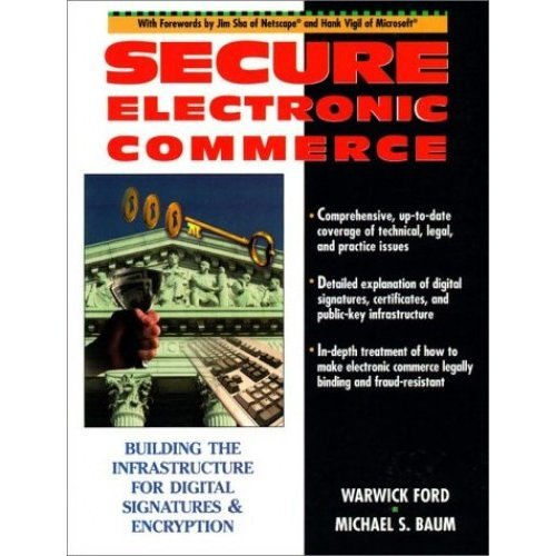 Secure Electronic Commerce: Building the Infrastructure for Digital Signatures and Encryption: Building the Infrastructure for Signatures