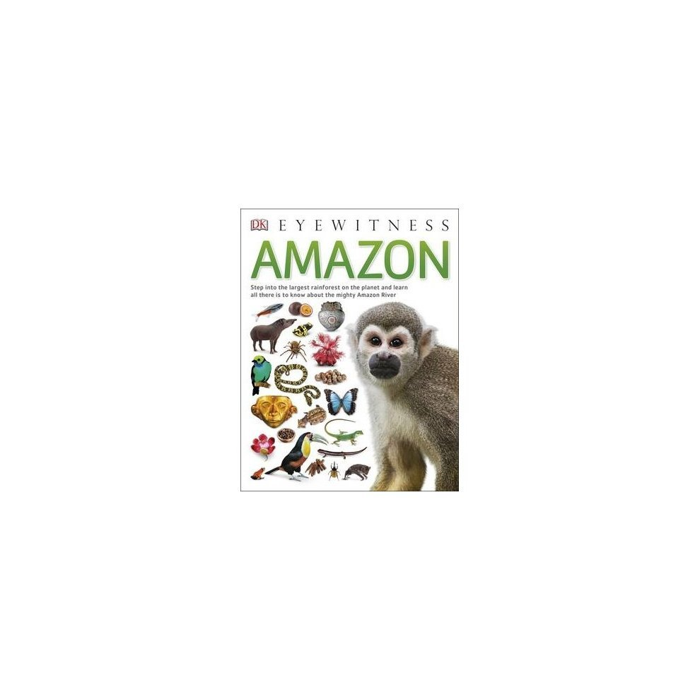 dk eyewitness books the amazon step into the worlds largest rainforest and learn all there is to know about th