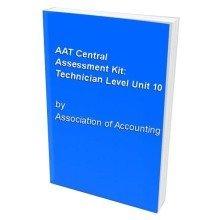 Aat Central Assessment Kit: Technician Level Unit 10