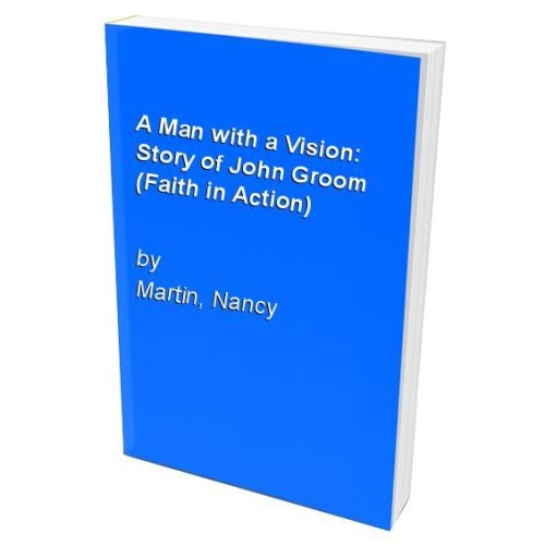 A Man with a Vision: Story of John Groom (Faith in Action)