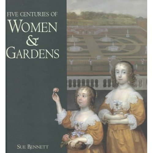 Five Centuries of Women and Gardens: 1590s-1990s