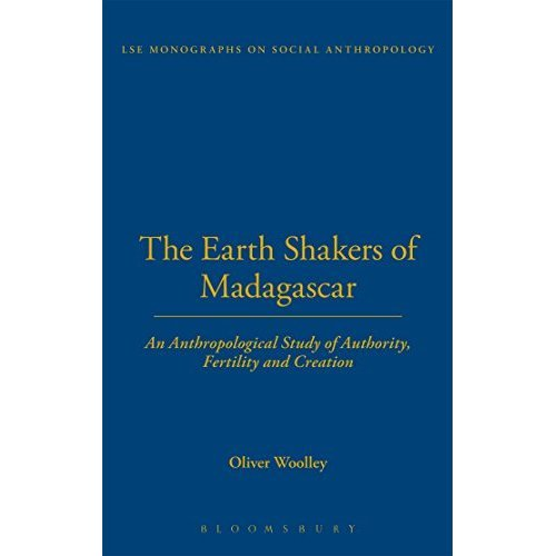The Earth Shakers of Madagascar: An Anthropological Study of Authority, Fertility and Creation (LSE Monographs on Social Anthropology)