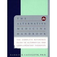 The Alternative Medicine Handbook: The Complete Reference Guide to Alternative and Complementary Therapies