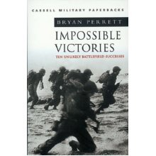 Impossible Victories: Ten Unlikely Battlefield Successes (CASSELL MILITARY PAPERBACKS)