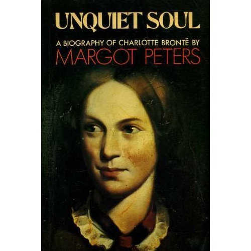 Unquiet Soul: Biography of Charlotte Bronte