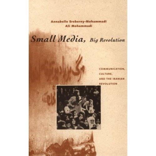 Small Media, Big Revolution: Communications, Culture and the Iranian Revolution
