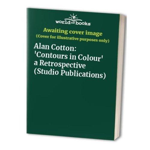 Alan Cotton: 'Contours in Colour' a Retrospective (Studio Publications)