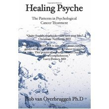 Healing Psyche: Using your mind to influence cancer: Patterns and Structure of Complementary Psychological Cancer Treatment