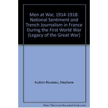 Men at War, 1914-1918: National Sentiment and Trench Journalism in France During the First World War (Legacy of the Great War)