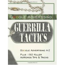 Google Advertising Guerrilla Tactics: Google Advertising A-Z Plus 150 Killer AdWords Tips & Tricks