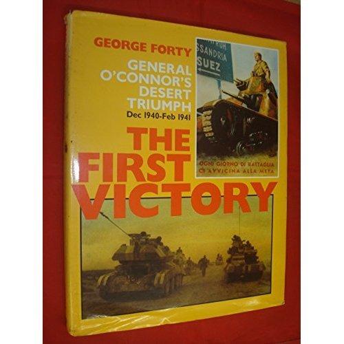 First Victory: O'Connor's Desert Triumph, Dec.1940-Feb.1941