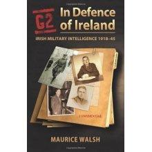 G2: In Defence of Ireland: Irish Military Intelligence 1918-45