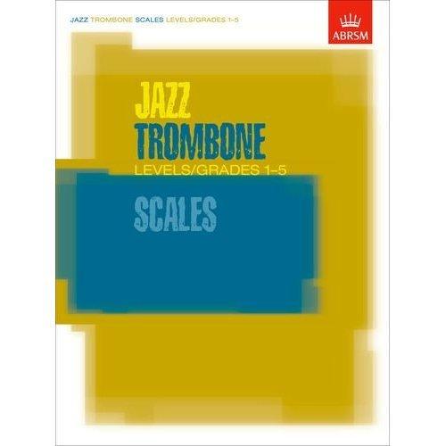 Jazz Trombone Scales Levels/Grades 1-5 (ABRSM Exam Pieces)