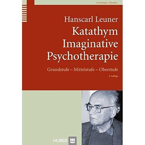Katathym Imaginative Psychotherapie: Grundstufe - Mittelstufe - Oberstufe