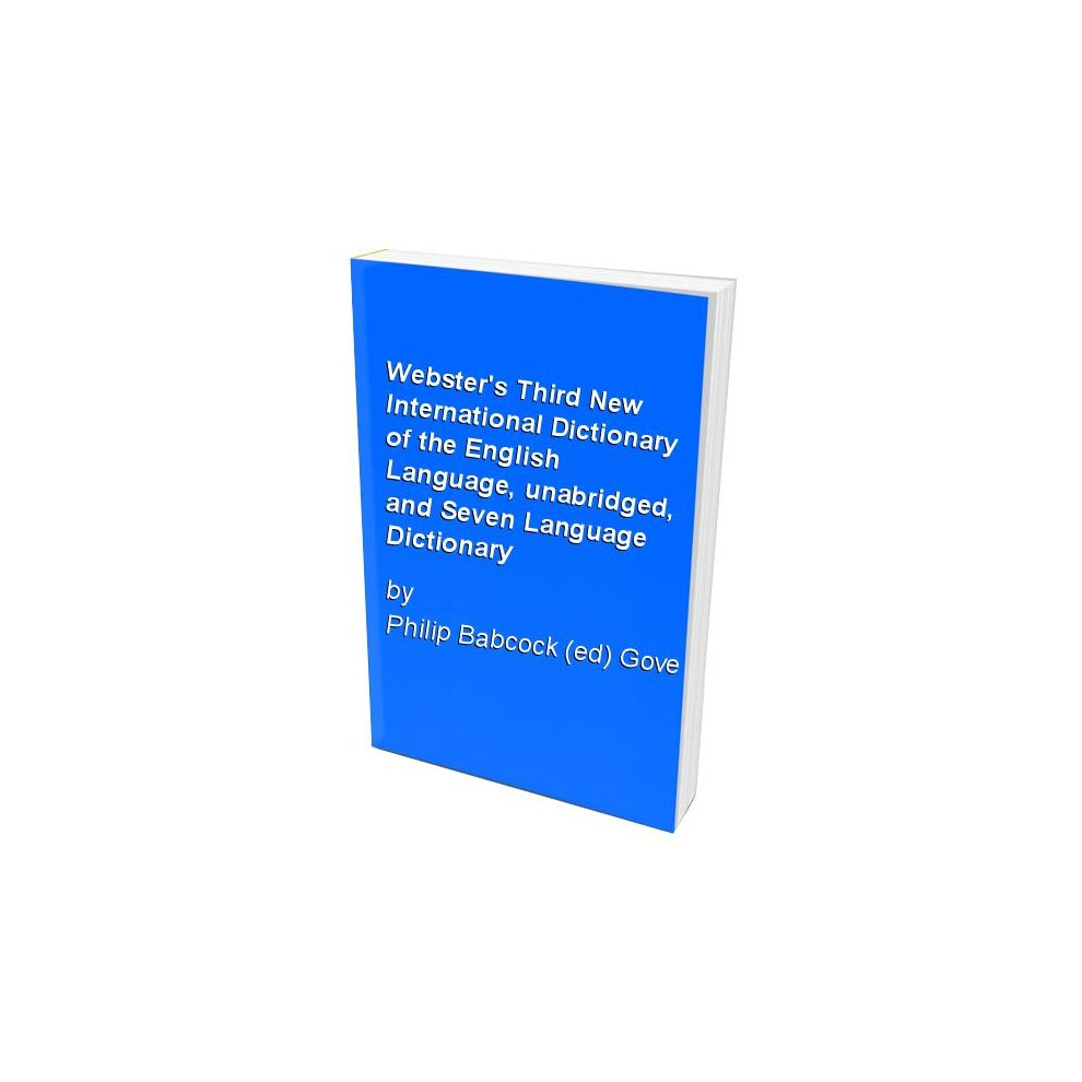 Webster's Third New International Dictionary of the English Language,  unabridged, and Seven Language Dictionary. >