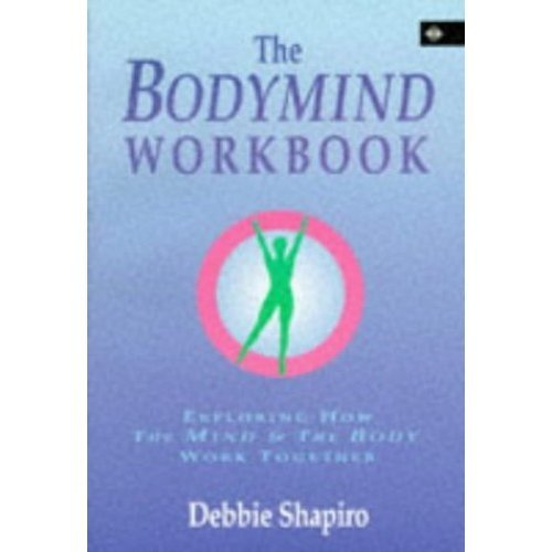 The Bodymind Workbook: Exploring How the Mind and the Body Work Together