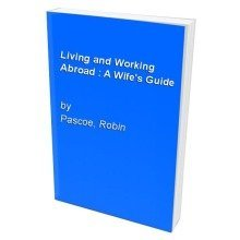 Living and Working Abroad : a Wife's Guide