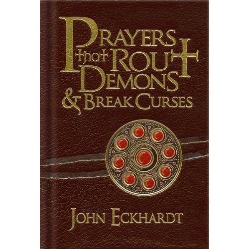 Prayers That Rout Demons and Break Curses (Prayers for Spiritual Battle)