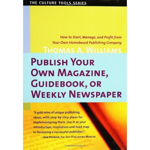 Publish Your Own Magazine, Guidebook, or Weekly Newspaper: How to Start, Manage and Profit from Your Own Home-Based Publishing Company (Culture To...