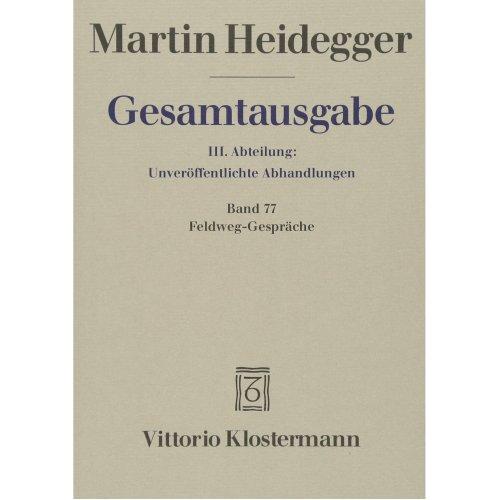 Martin Heidegger, Gesamtausgabe: III. Abteilung: Unveroffentlichte Abhandlungen: Band 77 / Feldweg-Gesprache
