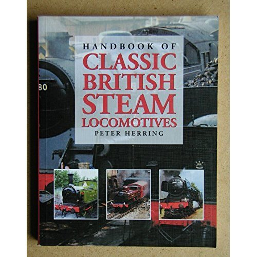 Handbook of Classic British Steam Locomotives (Handbooks)