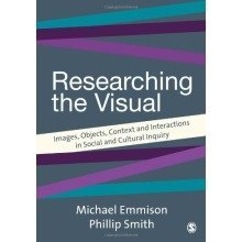 Researching the Visual: Images, Objects, Contexts and Interactions in Social and Cultural Inquiry (introducing Qualitative Methods Series)