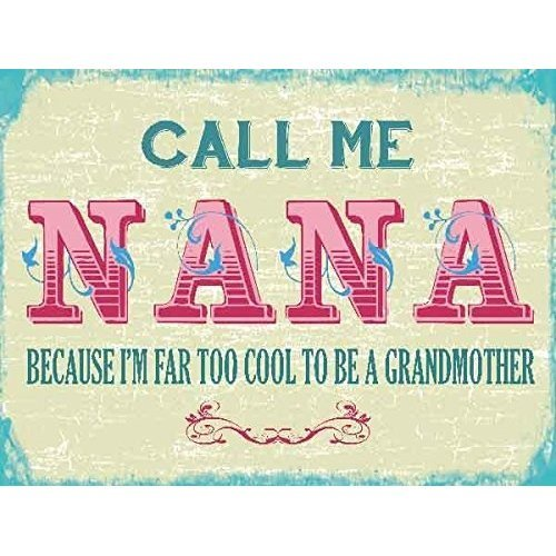 Nana, because i'm far too cool to be a grandmother metal sign
