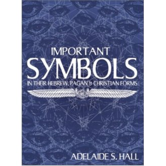 Important Symbols: In Their Hebrew, Pagan and Christian Forms